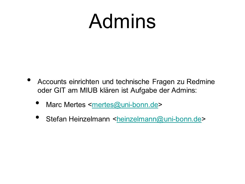 Admins Accounts einrichten und technische Fragen zu Redmine oder GIT am MIUB klären ist Aufgabe der Admins: