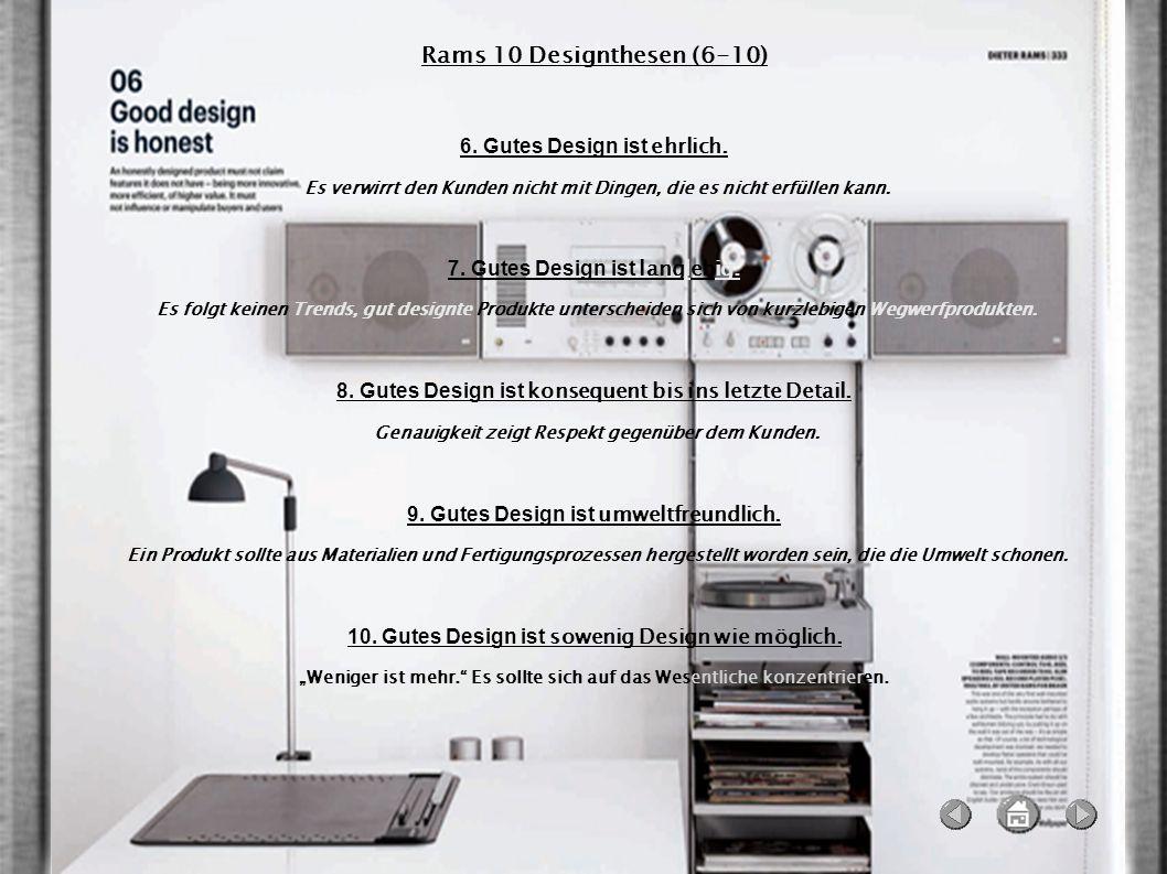 Rams 10 Designthesen (6-10) 6. Gutes Design ist ehrlich.