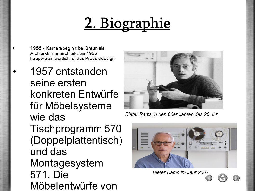 2. Biographie1955 - Karrierebeginn: bei Braun als Architekt/Innenarchitekt, bis 1995 hauptverantwortlich für das Produktdesign.