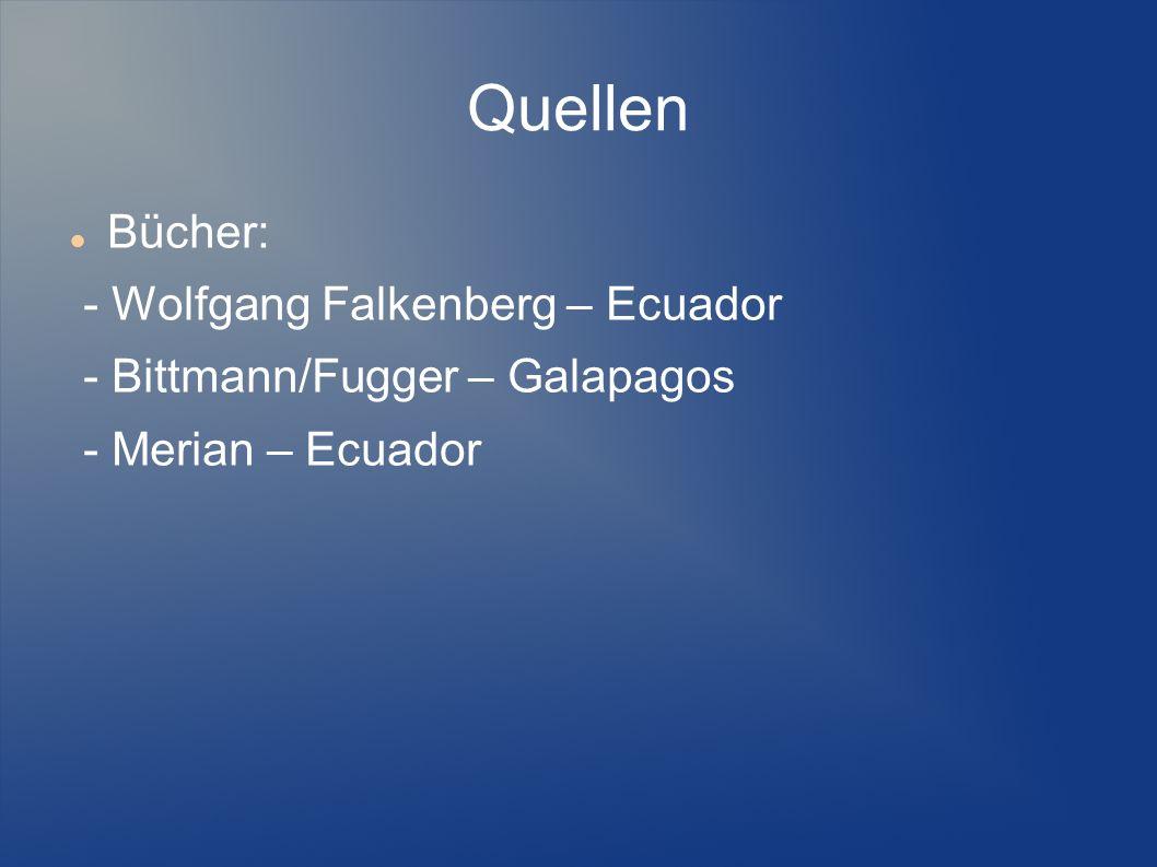 Quellen Bücher: - Wolfgang Falkenberg – Ecuador