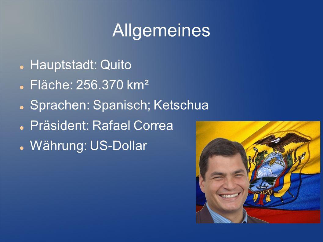 Allgemeines Hauptstadt: Quito Fläche: 256.370 km²