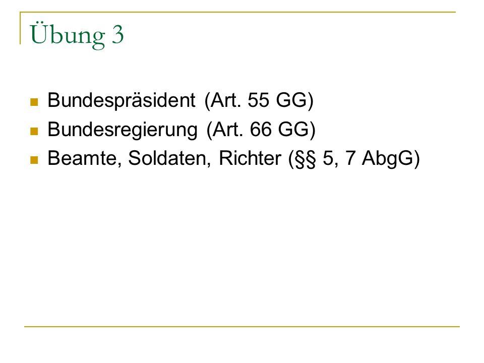 Übung 3 Bundespräsident (Art. 55 GG) Bundesregierung (Art. 66 GG)