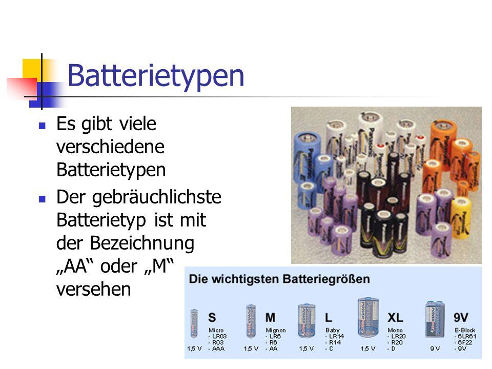 Batterietypen Es gibt viele verschiedene Batterietypen