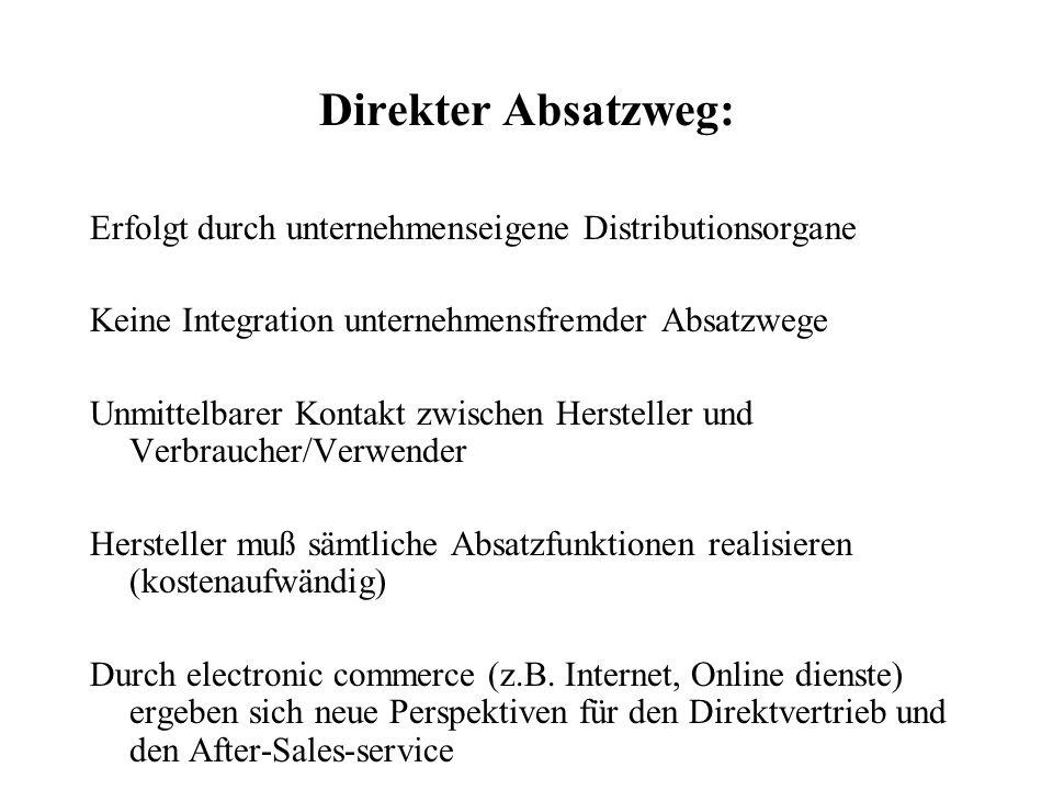Direkter Absatzweg: Erfolgt durch unternehmenseigene Distributionsorgane. Keine Integration unternehmensfremder Absatzwege.