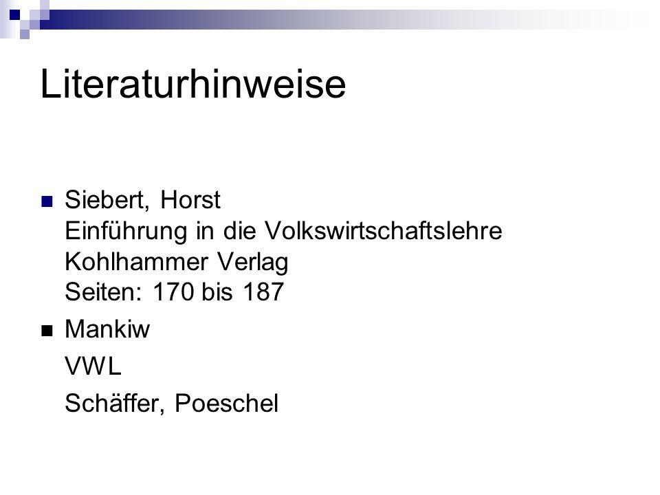 Literaturhinweise Siebert, Horst Einführung in die Volkswirtschaftslehre Kohlhammer Verlag Seiten: 170 bis 187.