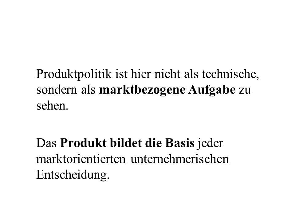 Produktpolitik ist hier nicht als technische, sondern als marktbezogene Aufgabe zu sehen.