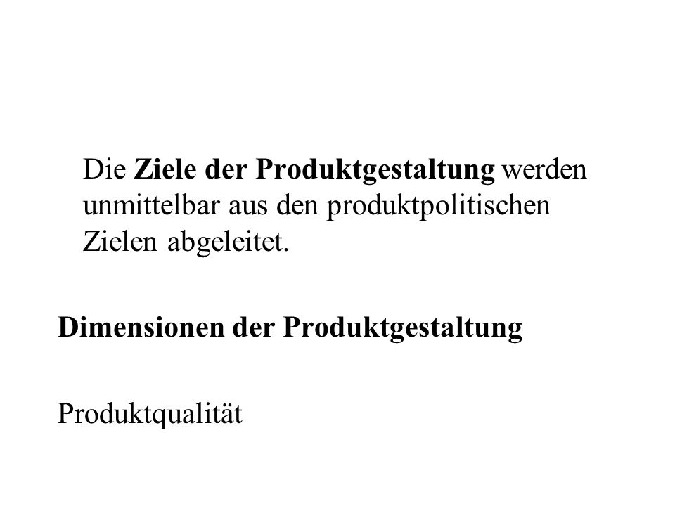 Die Ziele der Produktgestaltung werden unmittelbar aus den produktpolitischen Zielen abgeleitet.