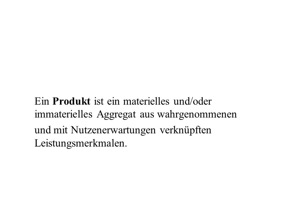 Ein Produkt ist ein materielles und/oder immaterielles Aggregat aus wahrgenommenen.