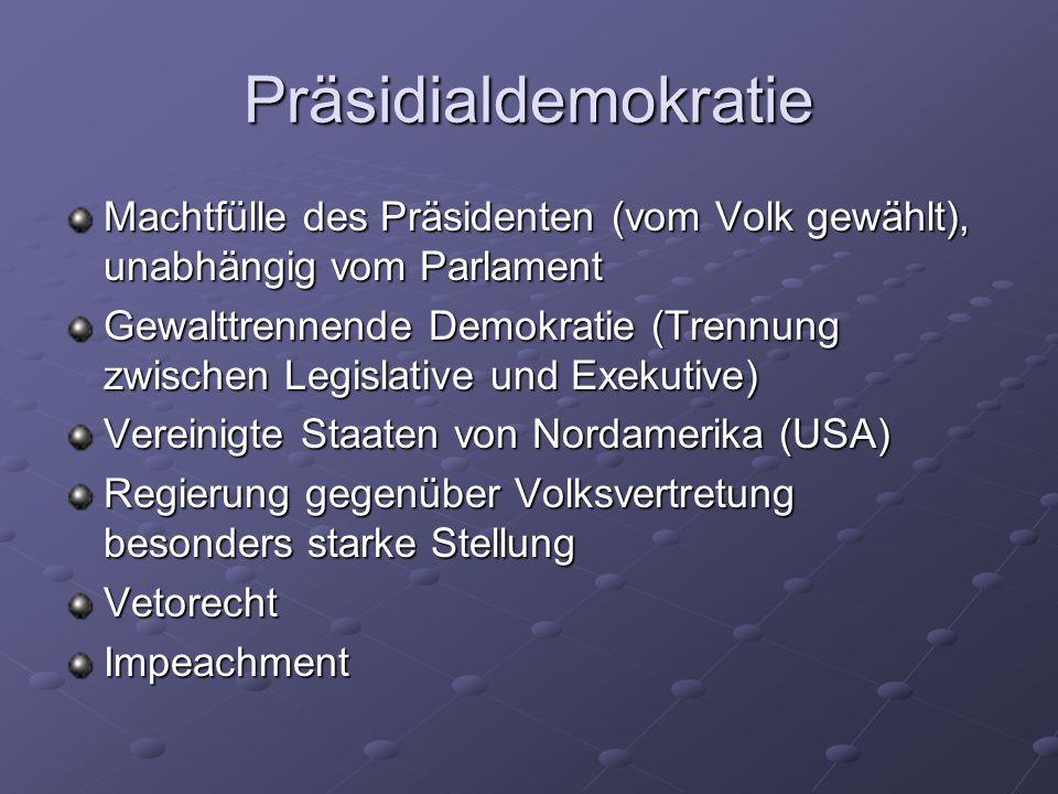 PräsidialdemokratieMachtfülle des Präsidenten (vom Volk gewählt), unabhängig vom Parlament.