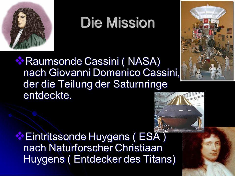 Die Mission Raumsonde Cassini ( NASA) nach Giovanni Domenico Cassini, der die Teilung der Saturnringe entdeckte.