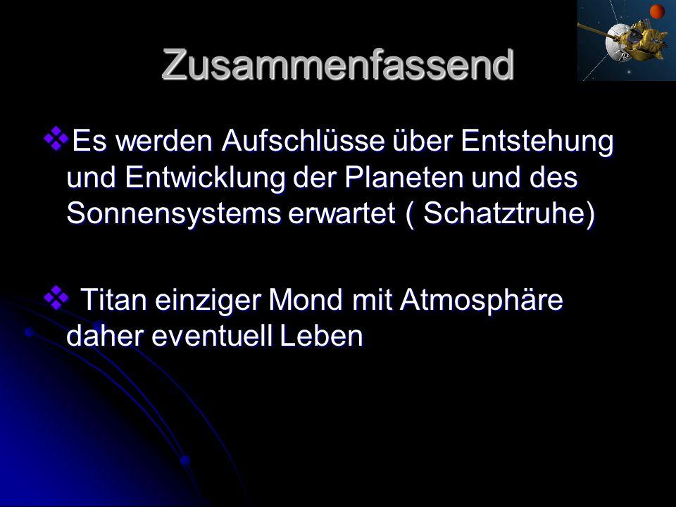 Zusammenfassend Es werden Aufschlüsse über Entstehung und Entwicklung der Planeten und des Sonnensystems erwartet ( Schatztruhe)