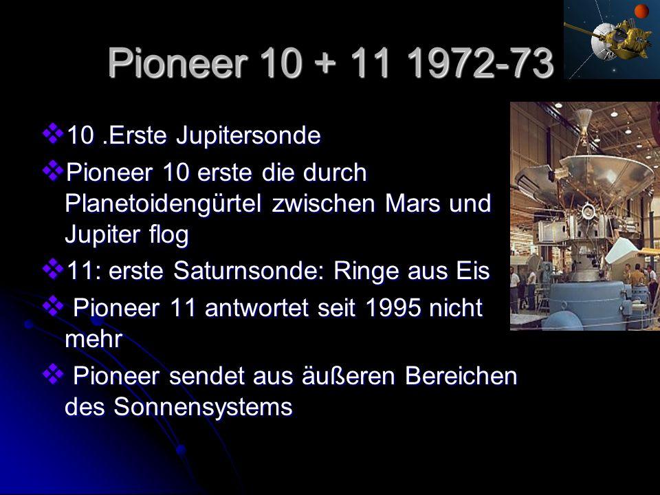 Pioneer 10 + 11 1972-73 10 .Erste Jupitersonde