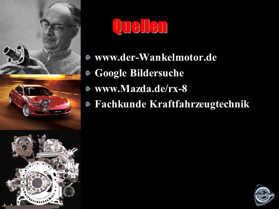 Quellen www.der-Wankelmotor.de Google Bildersuche www.Mazda.de/rx-8