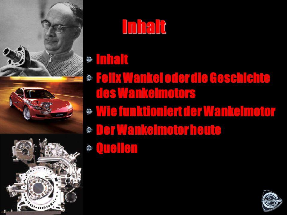 Inhalt Inhalt Felix Wankel oder die Geschichte des Wankelmotors