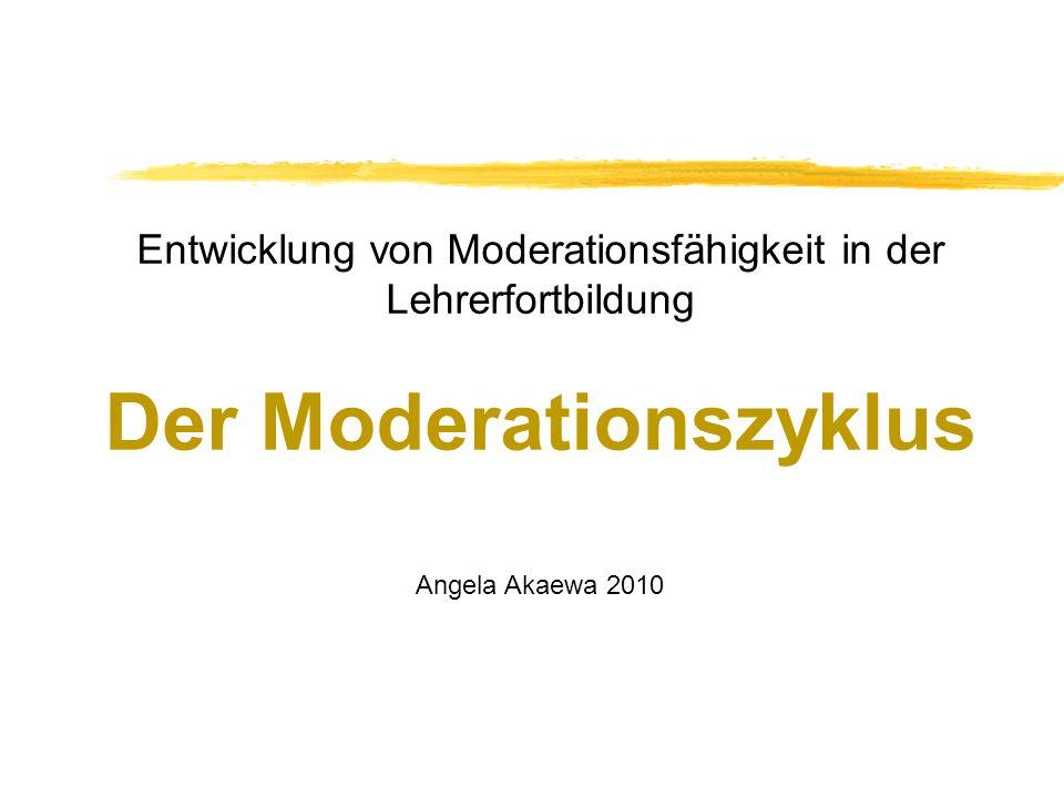 Entwicklung von Moderationsfähigkeit in der Lehrerfortbildung Der Moderationszyklus
