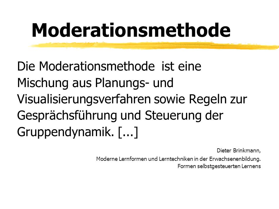 Moderationsmethode Die Moderationsmethode ist eine