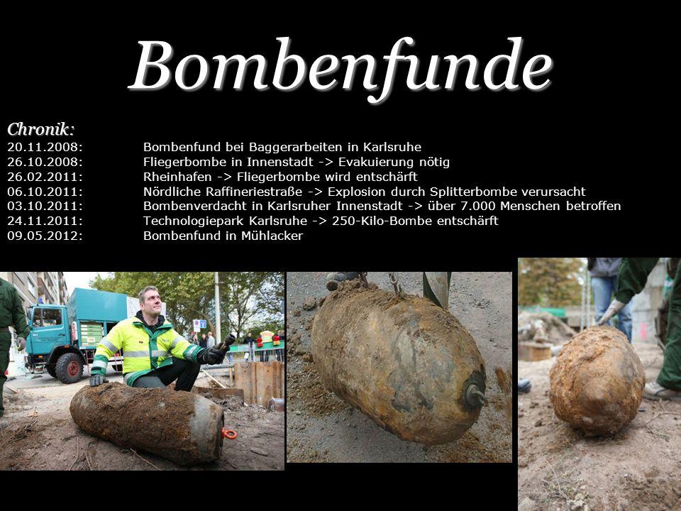 Bombenfunde Chronik: 20.11.2008: Bombenfund bei Baggerarbeiten in Karlsruhe. 26.10.2008: Fliegerbombe in Innenstadt -> Evakuierung nötig.