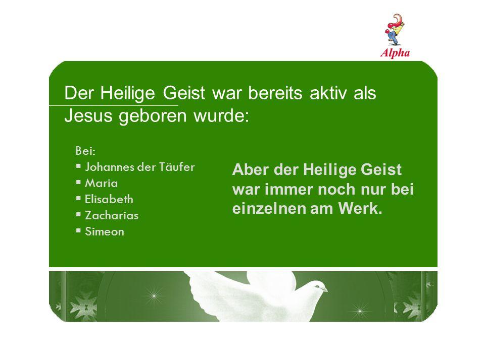 Der Heilige Geist war bereits aktiv als Jesus geboren wurde: