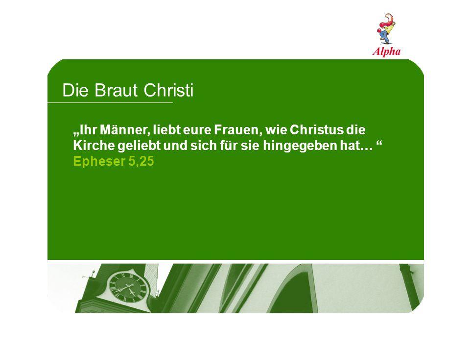 """Die Braut Christi""""Ihr Männer, liebt eure Frauen, wie Christus die Kirche geliebt und sich für sie hingegeben hat…"""