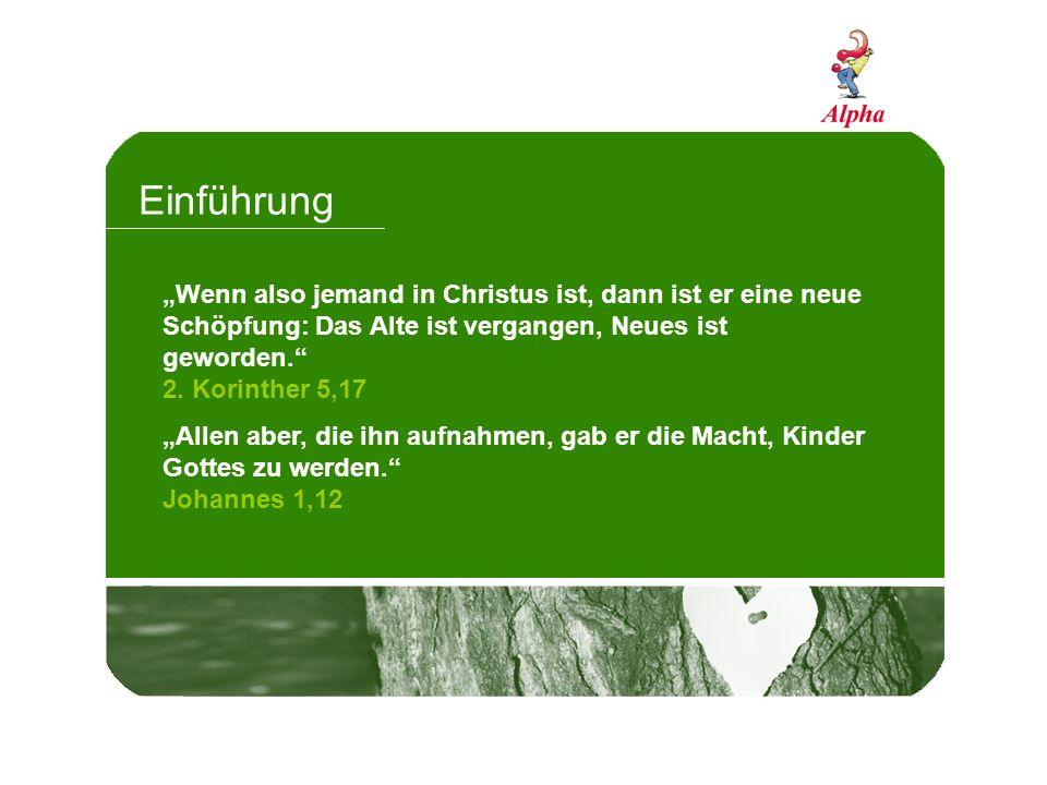 """Einführung """"Wenn also jemand in Christus ist, dann ist er eine neue Schöpfung: Das Alte ist vergangen, Neues ist geworden."""