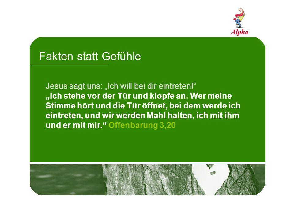 """Fakten statt Gefühle Jesus sagt uns: """"Ich will bei dir eintreten!"""