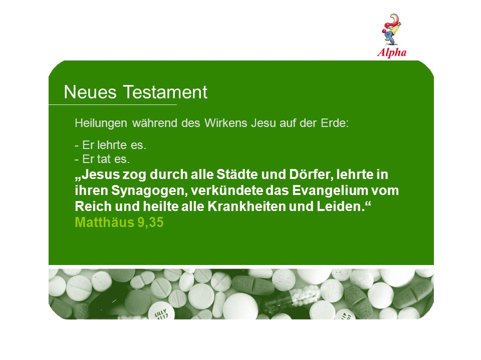 Neues Testament Heilungen während des Wirkens Jesu auf der Erde: Er lehrte es. Er tat es.