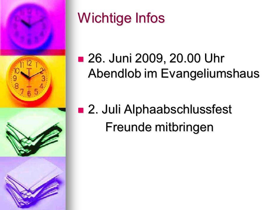 Wichtige Infos 26. Juni 2009, 20.00 Uhr Abendlob im Evangeliumshaus
