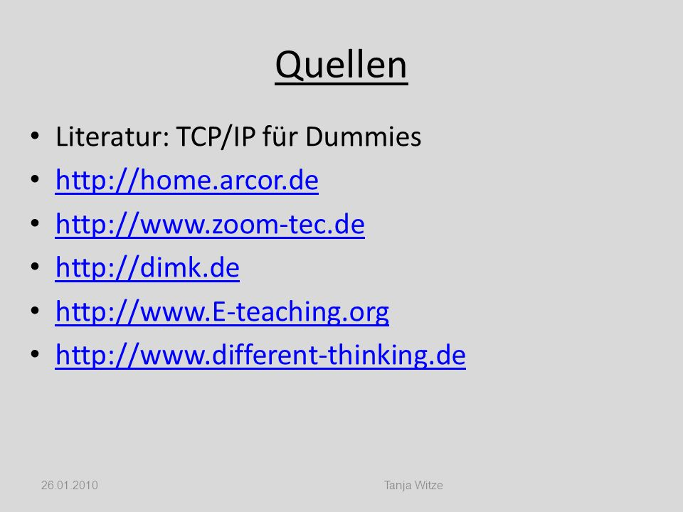 Quellen Literatur: TCP/IP für Dummies http://home.arcor.de
