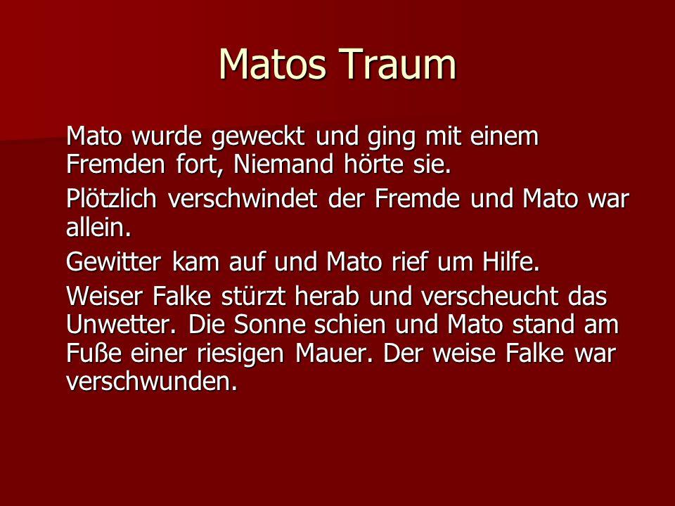 Matos Traum Mato wurde geweckt und ging mit einem Fremden fort, Niemand hörte sie. Plötzlich verschwindet der Fremde und Mato war allein.