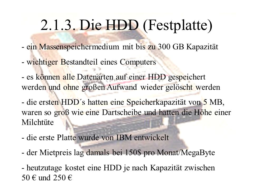2.1.3. Die HDD (Festplatte) ein Massenspeichermedium mit bis zu 300 GB Kapazität. wichtiger Bestandteil eines Computers.
