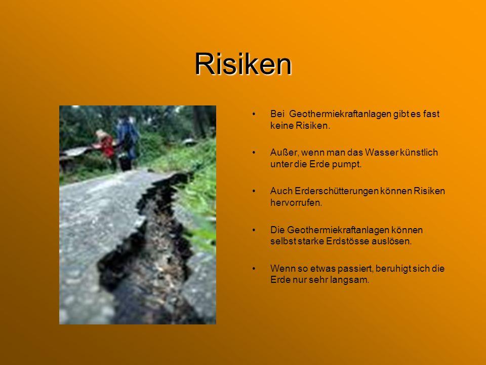 Risiken Bei Geothermiekraftanlagen gibt es fast keine Risiken.