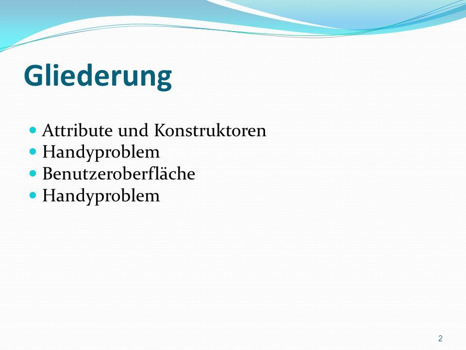 Gliederung Attribute und Konstruktoren Handyproblem Benutzeroberfläche