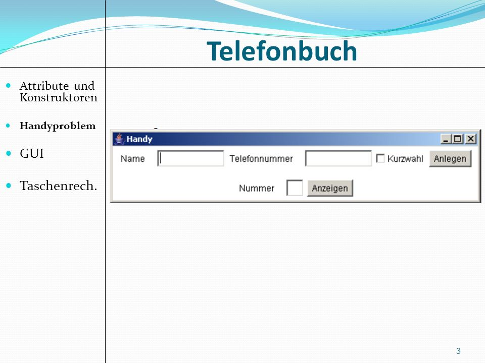 Telefonbuch Attribute und Konstruktoren Handyproblem GUI Taschenrech.