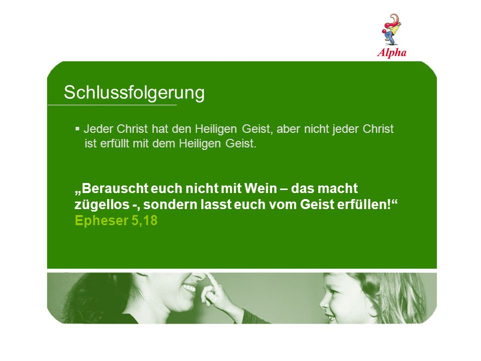 Schlussfolgerung Jeder Christ hat den Heiligen Geist, aber nicht jeder Christ. ist erfüllt mit dem Heiligen Geist.