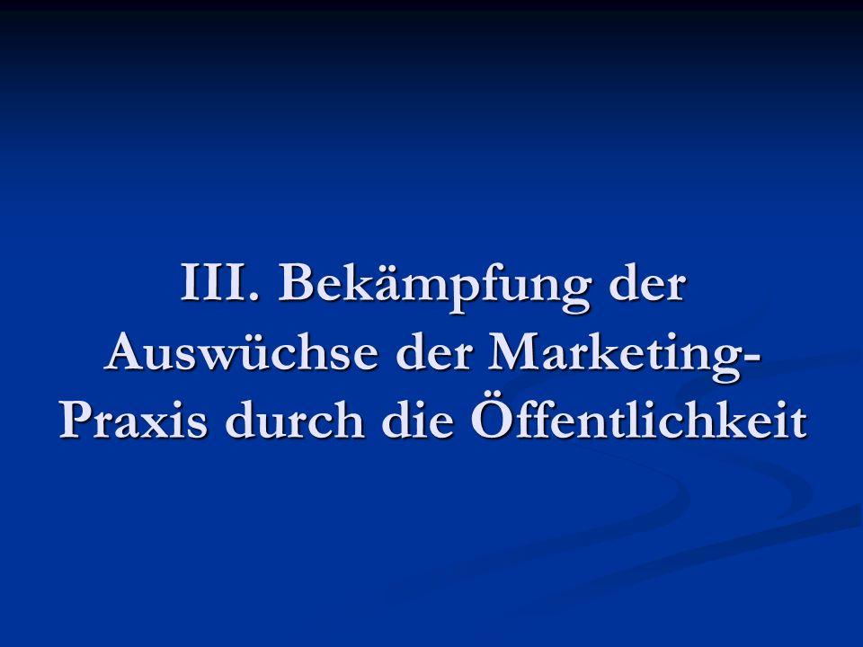 III. Bekämpfung der Auswüchse der Marketing-Praxis durch die Öffentlichkeit
