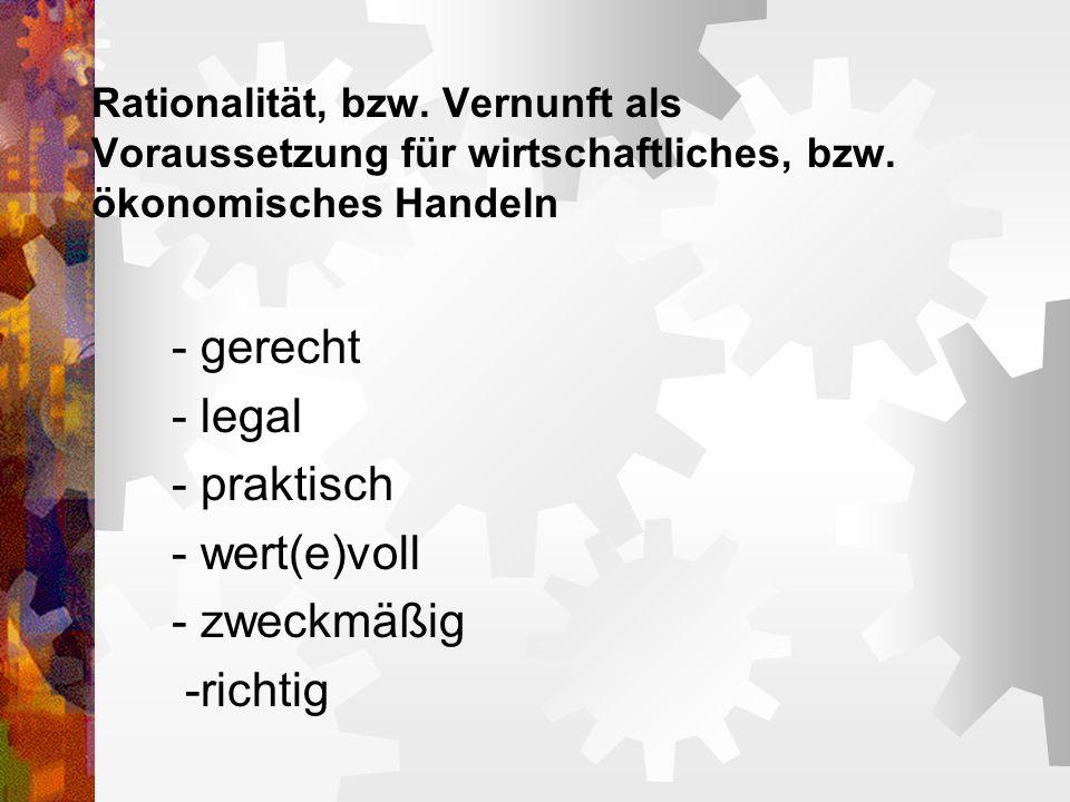 - gerecht - legal - praktisch - wert(e)voll - zweckmäßig -richtig