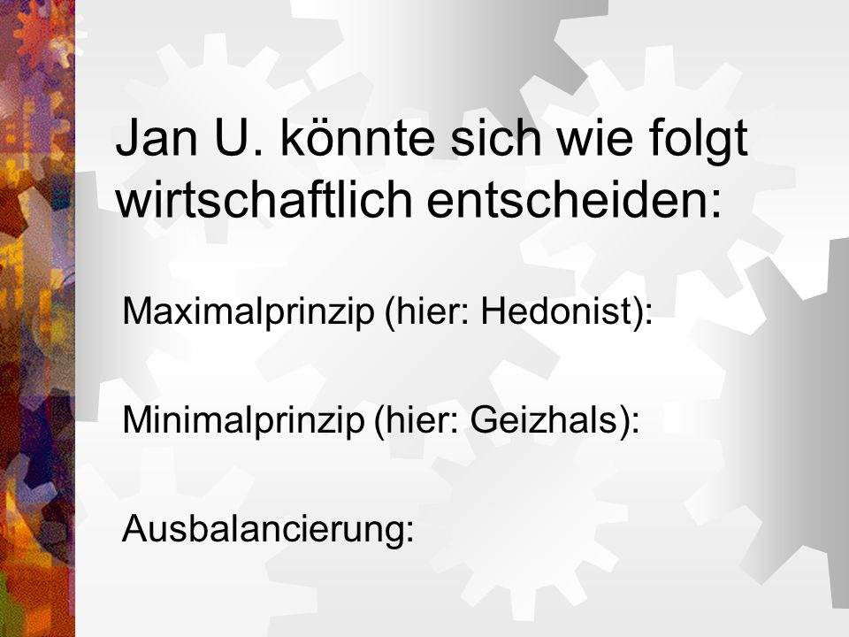 Jan U. könnte sich wie folgt wirtschaftlich entscheiden: