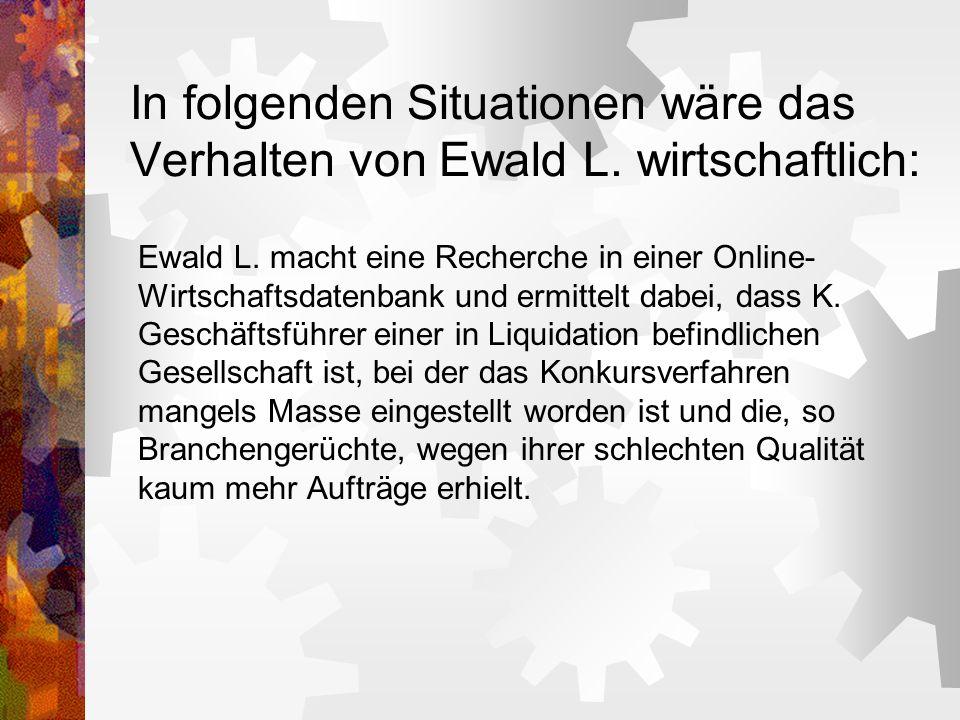 In folgenden Situationen wäre das Verhalten von Ewald L