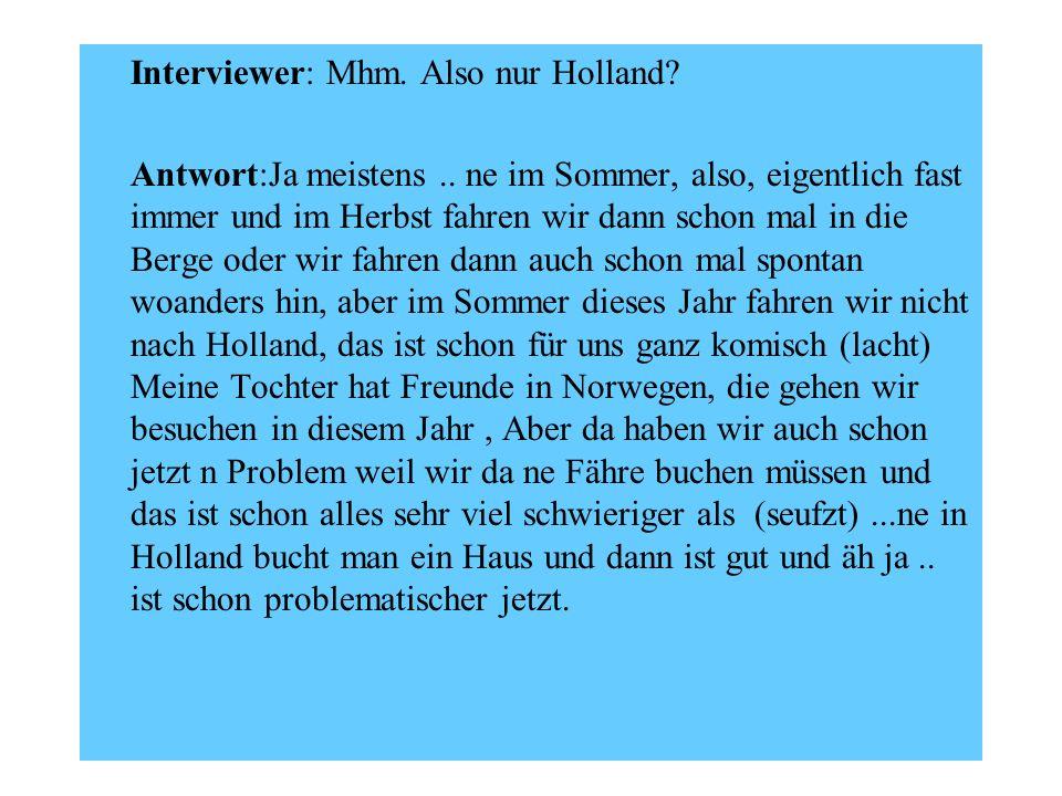 Interviewer: Mhm. Also nur Holland