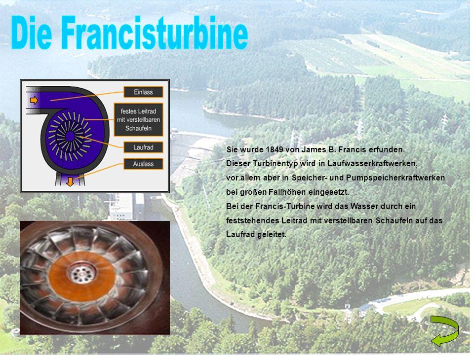 Die Francisturbine Sie wurde 1849 von James B. Francis erfunden.