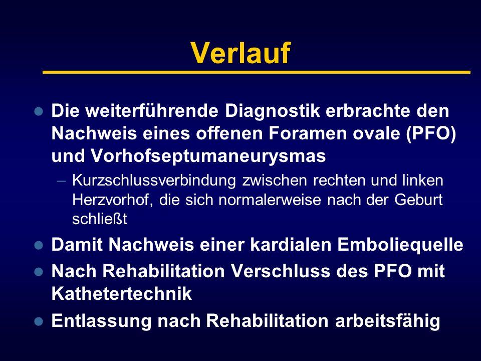 Verlauf Die weiterführende Diagnostik erbrachte den Nachweis eines offenen Foramen ovale (PFO) und Vorhofseptumaneurysmas.