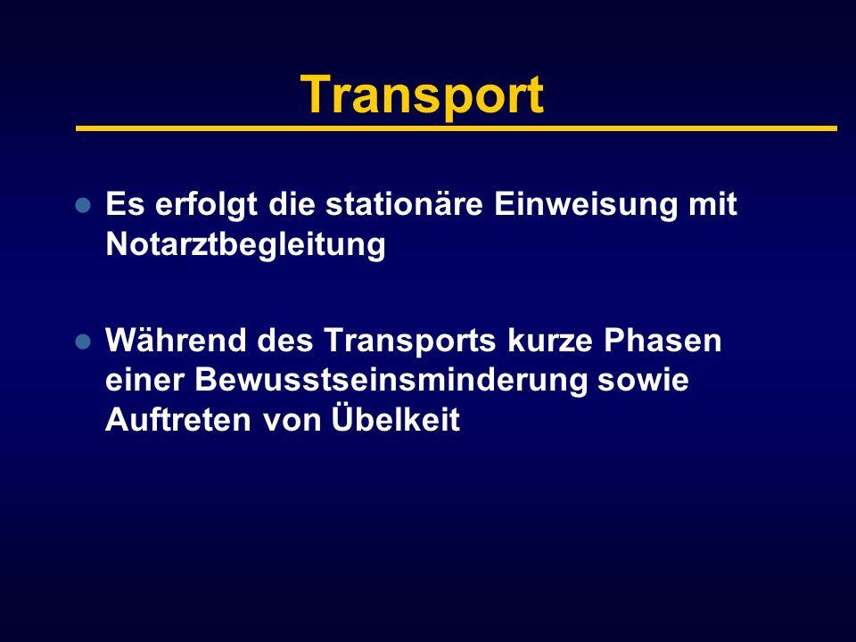 Transport Es erfolgt die stationäre Einweisung mit Notarztbegleitung