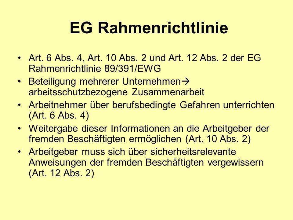 EG Rahmenrichtlinie Art. 6 Abs. 4, Art. 10 Abs. 2 und Art. 12 Abs. 2 der EG Rahmenrichtlinie 89/391/EWG.
