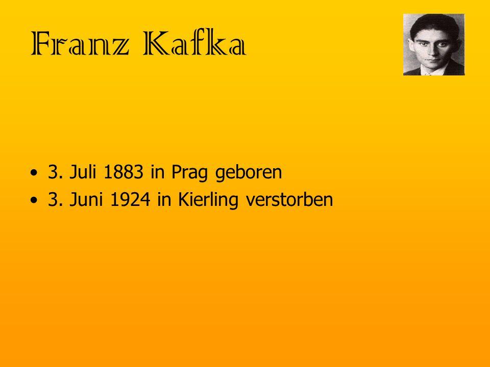 Franz Kafka 3. Juli 1883 in Prag geboren