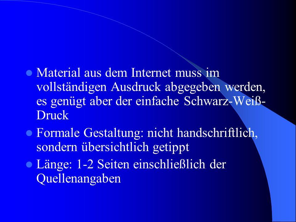 Material aus dem Internet muss im vollständigen Ausdruck abgegeben werden, es genügt aber der einfache Schwarz-Weiß-Druck