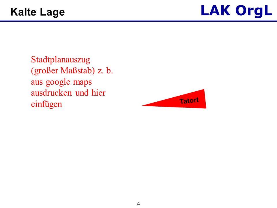 Kalte Lage Stadtplanauszug (großer Maßstab) z. b. aus google maps ausdrucken und hier einfügen. Tatort.