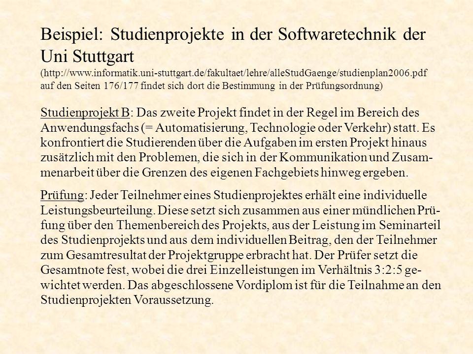 Beispiel: Studienprojekte in der Softwaretechnik der Uni Stuttgart (http://www.informatik.uni-stuttgart.de/fakultaet/lehre/alleStudGaenge/studienplan2006.pdf auf den Seiten 176/177 findet sich dort die Bestimmung in der Prüfungsordnung)