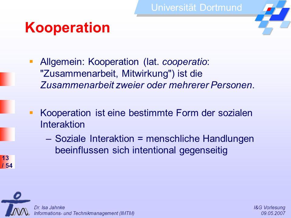 Kooperation Allgemein: Kooperation (lat. cooperatio: Zusammenarbeit, Mitwirkung ) ist die Zusammenarbeit zweier oder mehrerer Personen.