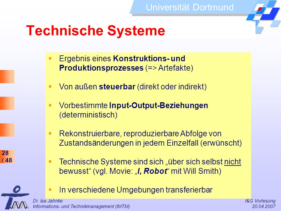 Technische SystemeErgebnis eines Konstruktions- und Produktionsprozesses (=> Artefakte) Von außen steuerbar (direkt oder indirekt)