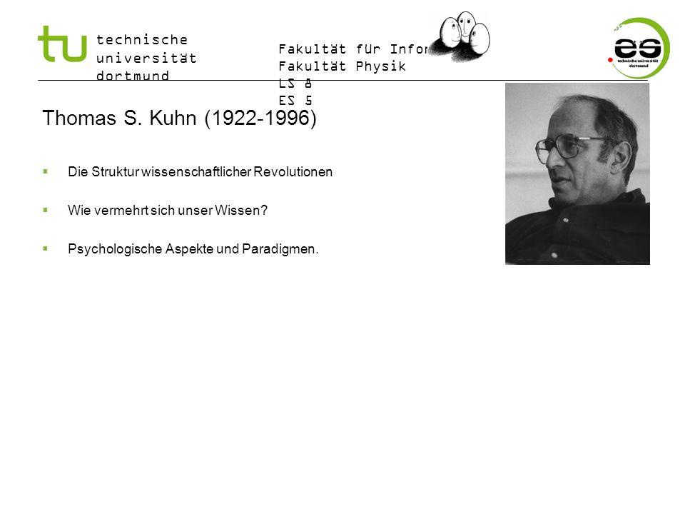 Thomas S. Kuhn (1922-1996) Die Struktur wissenschaftlicher Revolutionen. Wie vermehrt sich unser Wissen